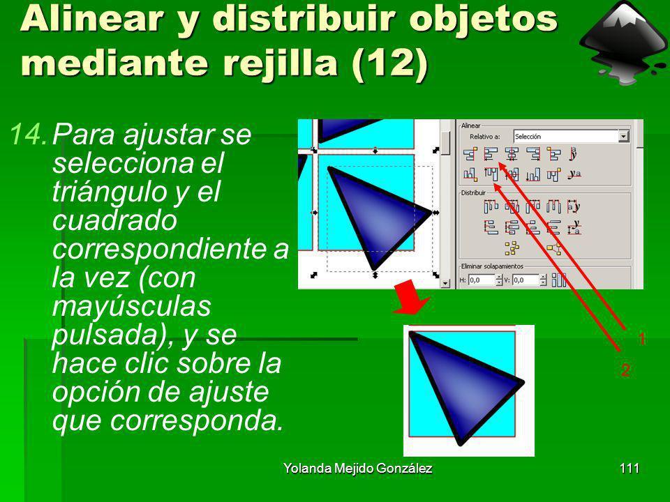 Yolanda Mejido González111 Alinear y distribuir objetos mediante rejilla (12) 14.Para ajustar se selecciona el triángulo y el cuadrado correspondiente