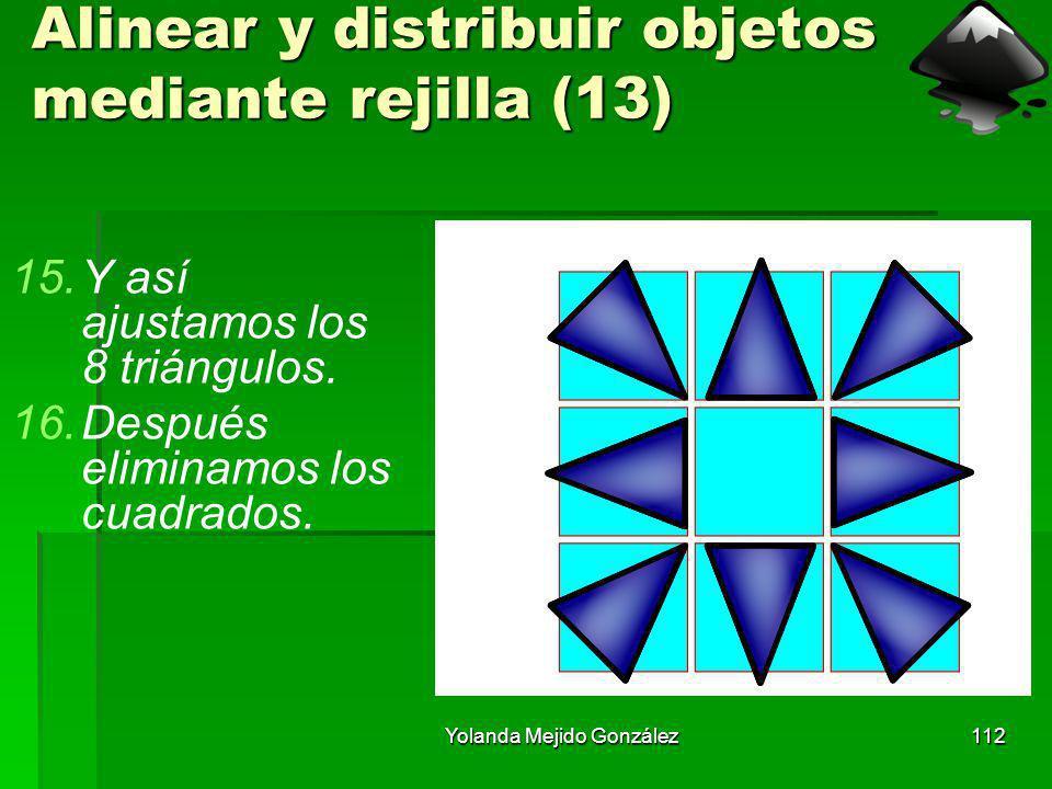 Yolanda Mejido González112 Alinear y distribuir objetos mediante rejilla (13) 15.Y así ajustamos los 8 triángulos. 16.Después eliminamos los cuadrados