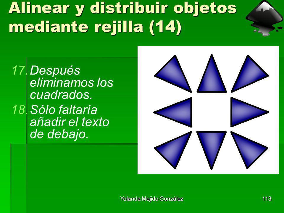 Yolanda Mejido González113 Alinear y distribuir objetos mediante rejilla (14) 17.Después eliminamos los cuadrados. 18.Sólo faltaría añadir el texto de