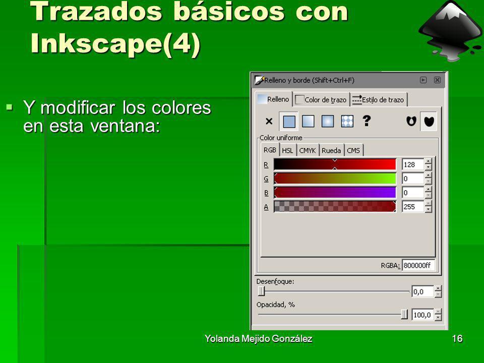 Yolanda Mejido González16 Trazados básicos con Inkscape(4) Y modificar los colores en esta ventana: Y modificar los colores en esta ventana: