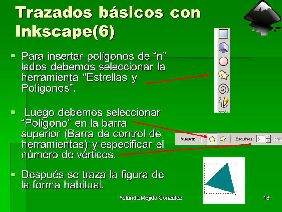 Yolanda Mejido González18 Trazados básicos con Inkscape(6) Para insertar polígonos de n lados debemos seleccionar la herramienta Estrellas y Polígonos