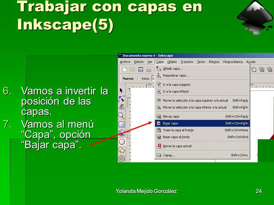 Yolanda Mejido González24 Trabajar con capas en Inkscape(5) 6.Vamos a invertir la posición de las capas. 7.Vamos al menú Capa, opción Bajar capa.