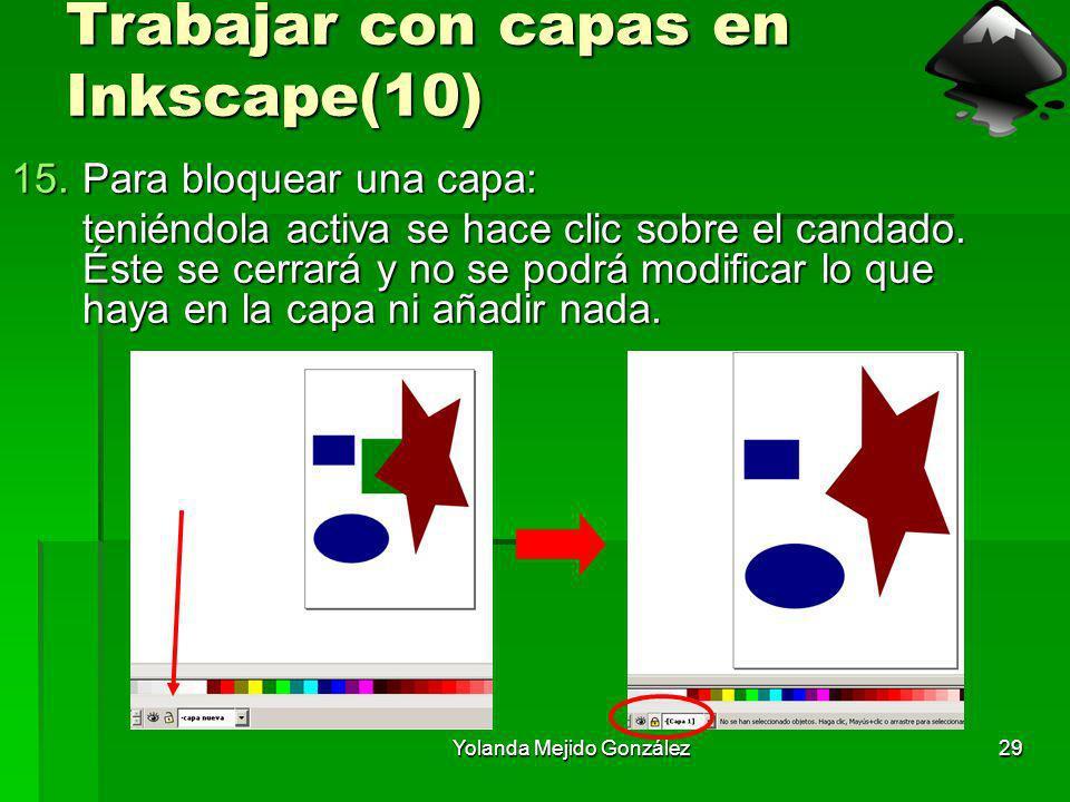 Yolanda Mejido González29 Trabajar con capas en Inkscape(10) 15.Para bloquear una capa: teniéndola activa se hace clic sobre el candado. Éste se cerra