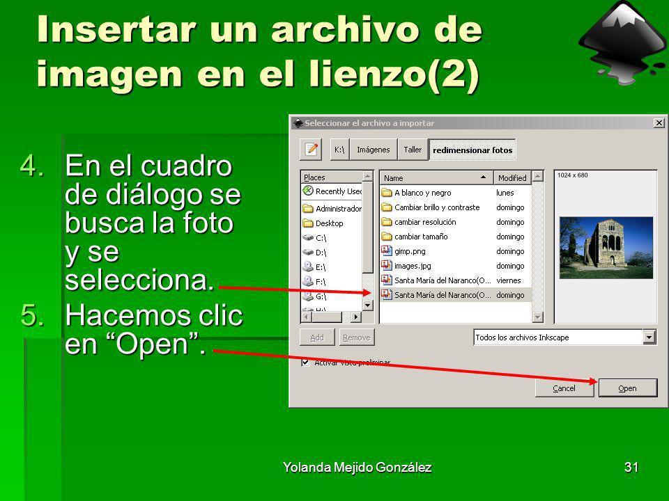 Yolanda Mejido González31 Insertar un archivo de imagen en el lienzo(2) 4.En el cuadro de diálogo se busca la foto y se selecciona. 5.Hacemos clic en