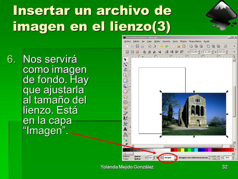 Yolanda Mejido González32 Insertar un archivo de imagen en el lienzo(3) 6.Nos servirá como imagen de fondo. Hay que ajustarla al tamaño del lienzo. Es