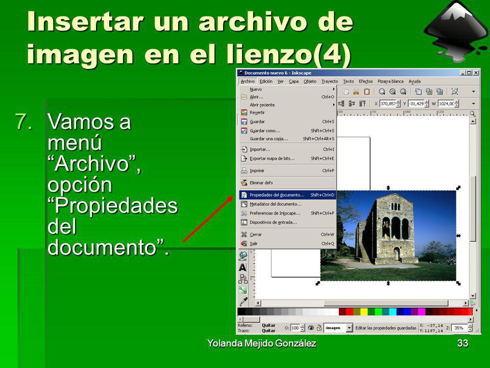 Yolanda Mejido González33 Insertar un archivo de imagen en el lienzo(4) 7.Vamos a menú Archivo, opción Propiedades del documento.