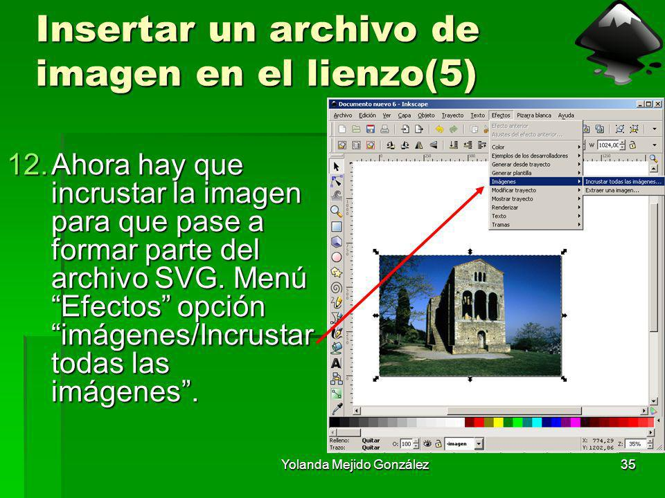 Yolanda Mejido González35 Insertar un archivo de imagen en el lienzo(5) 12.Ahora hay que incrustar la imagen para que pase a formar parte del archivo