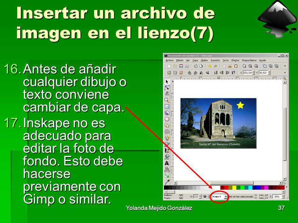 Yolanda Mejido González37 Insertar un archivo de imagen en el lienzo(7) 16.Antes de añadir cualquier dibujo o texto conviene cambiar de capa. 17.Inska