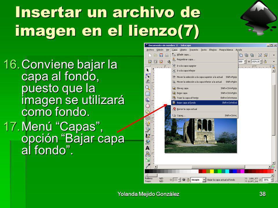 Yolanda Mejido González38 Insertar un archivo de imagen en el lienzo(7) 16.Conviene bajar la capa al fondo, puesto que la imagen se utilizará como fon