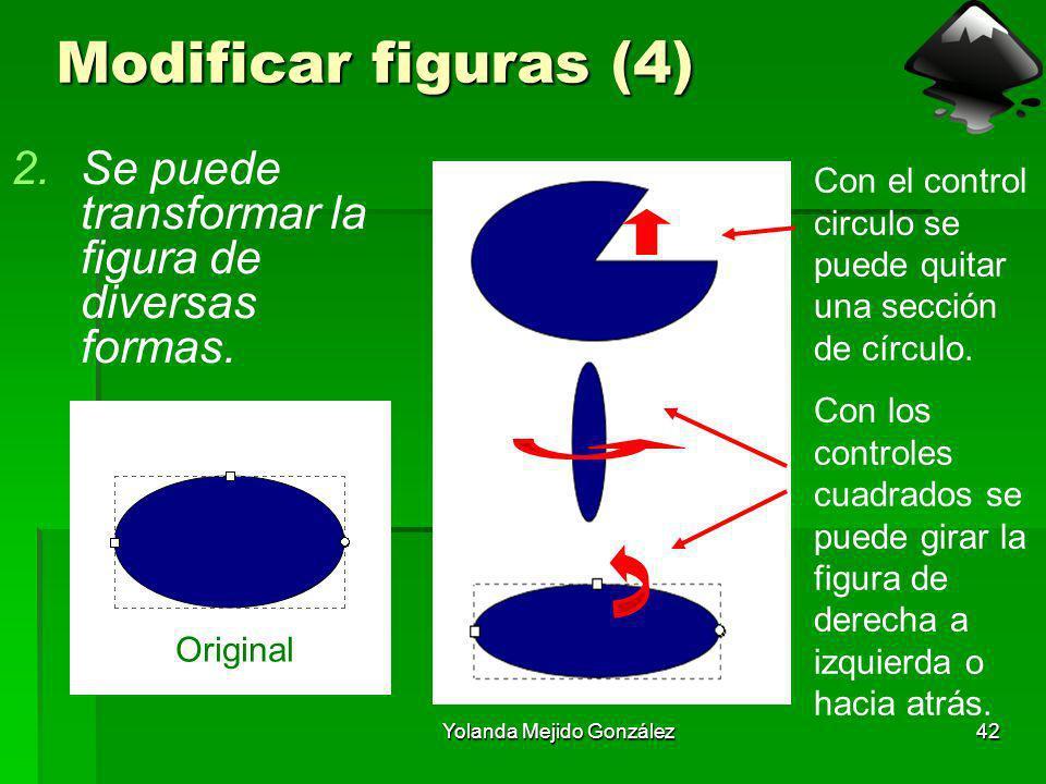 Yolanda Mejido González42 Modificar figuras (4) 2.Se puede transformar la figura de diversas formas. Original Con el control circulo se puede quitar u