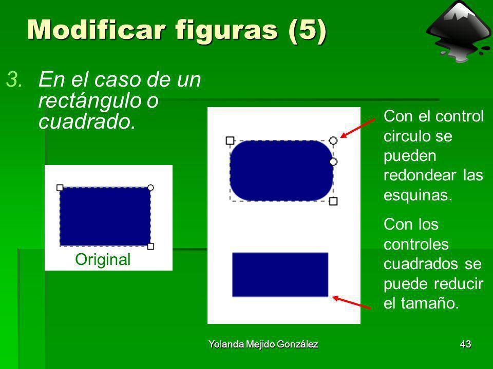 Yolanda Mejido González43 Modificar figuras (5) 3.En el caso de un rectángulo o cuadrado. Original Con el control circulo se pueden redondear las esqu