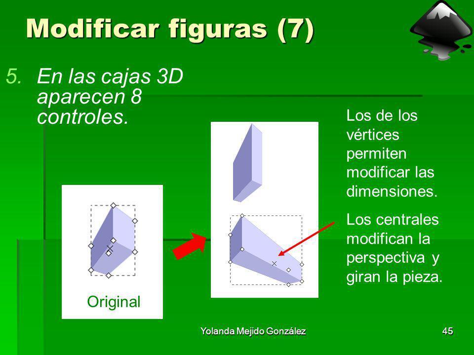 Yolanda Mejido González45 Modificar figuras (7) 5.En las cajas 3D aparecen 8 controles. Los de los vértices permiten modificar las dimensiones. Los ce