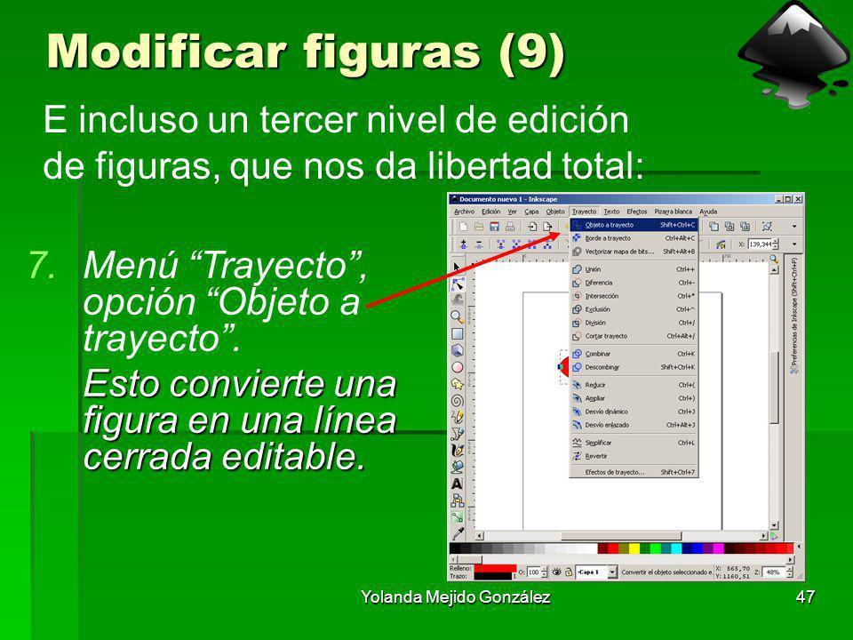 Yolanda Mejido González47 Modificar figuras (9) 7.Menú Trayecto, opción Objeto a trayecto. Esto convierte una figura en una línea cerrada editable. E