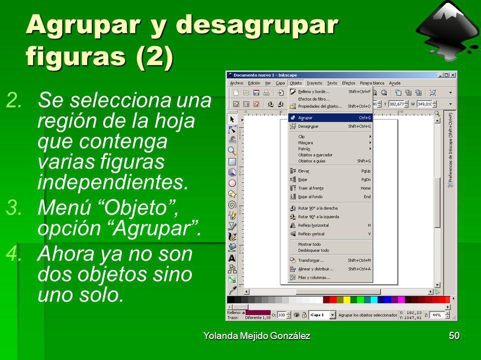Yolanda Mejido González50 Agrupar y desagrupar figuras (2) 2.Se selecciona una región de la hoja que contenga varias figuras independientes. 3.Menú Ob