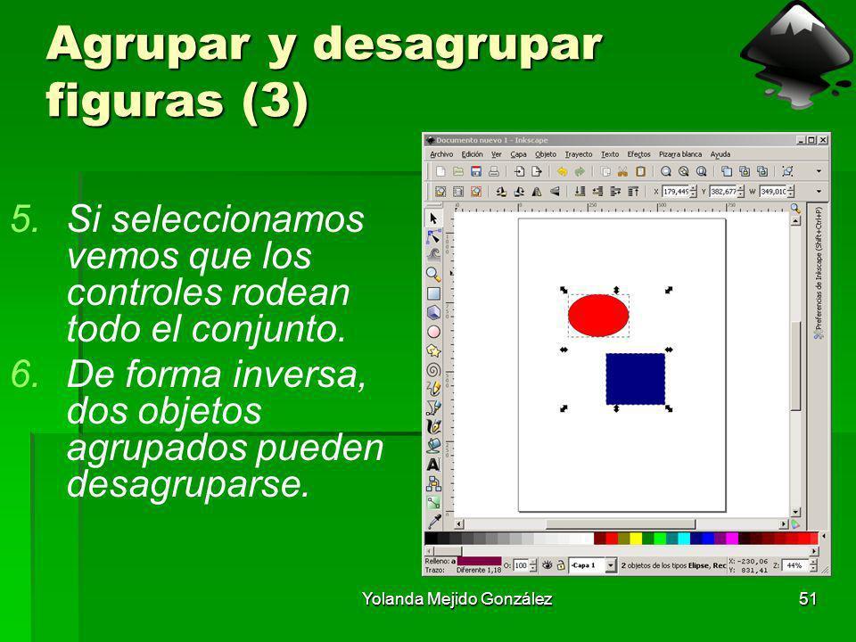 Yolanda Mejido González51 Agrupar y desagrupar figuras (3) 5.Si seleccionamos vemos que los controles rodean todo el conjunto. 6.De forma inversa, dos