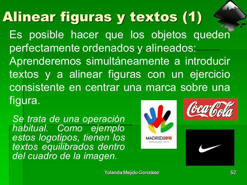 Yolanda Mejido González52 Alinear figuras y textos (1) Se trata de una operación habitual. Como ejemplo estos logotipos, tienen los textos equilibrado