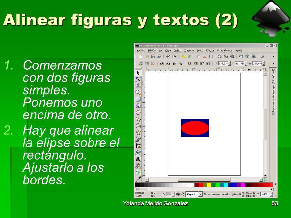 Yolanda Mejido González53 Alinear figuras y textos (2) 1.Comenzamos con dos figuras simples. Ponemos uno encima de otro. 2.Hay que alinear la elipse s