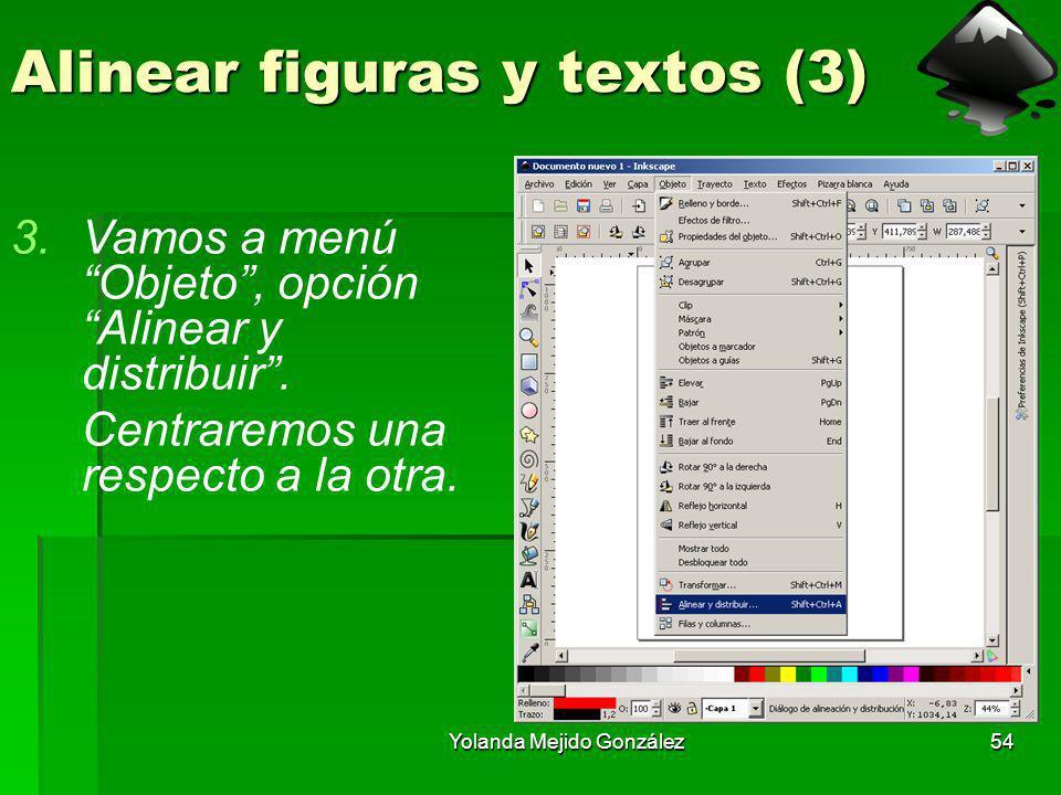 Yolanda Mejido González54 Alinear figuras y textos (3) 3.Vamos a menú Objeto, opción Alinear y distribuir. Centraremos una respecto a la otra.