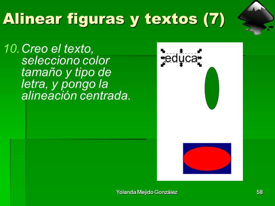 Yolanda Mejido González58 Alinear figuras y textos (7) 10.Creo el texto, selecciono color tamaño y tipo de letra, y pongo la alineación centrada.