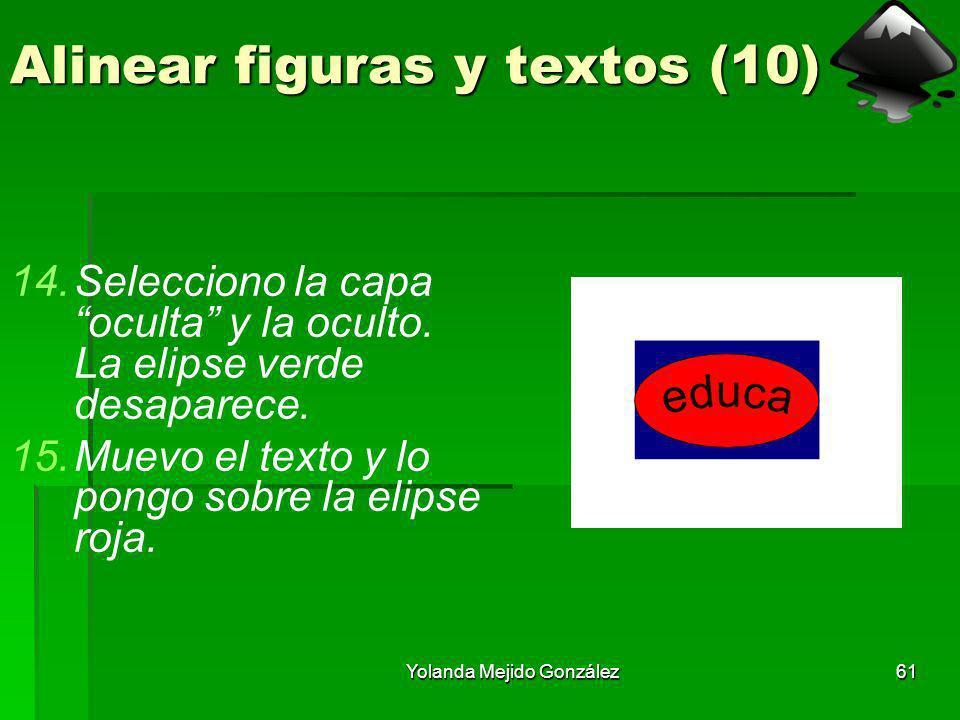 Yolanda Mejido González61 Alinear figuras y textos (10) 14.Selecciono la capa oculta y la oculto. La elipse verde desaparece. 15.Muevo el texto y lo p