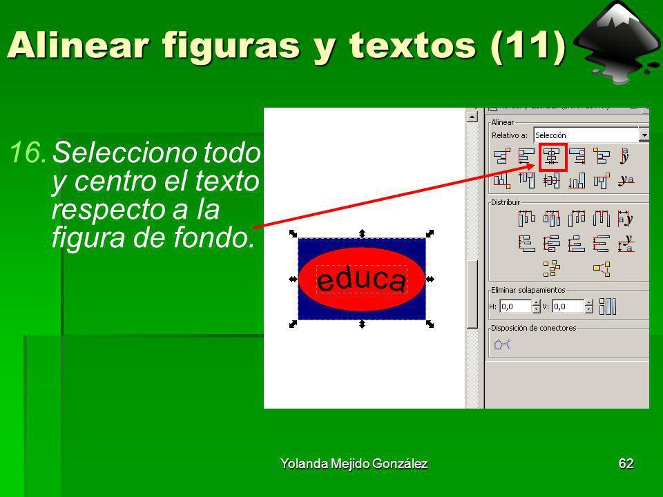 Yolanda Mejido González62 Alinear figuras y textos (11) 16.Selecciono todo y centro el texto respecto a la figura de fondo.