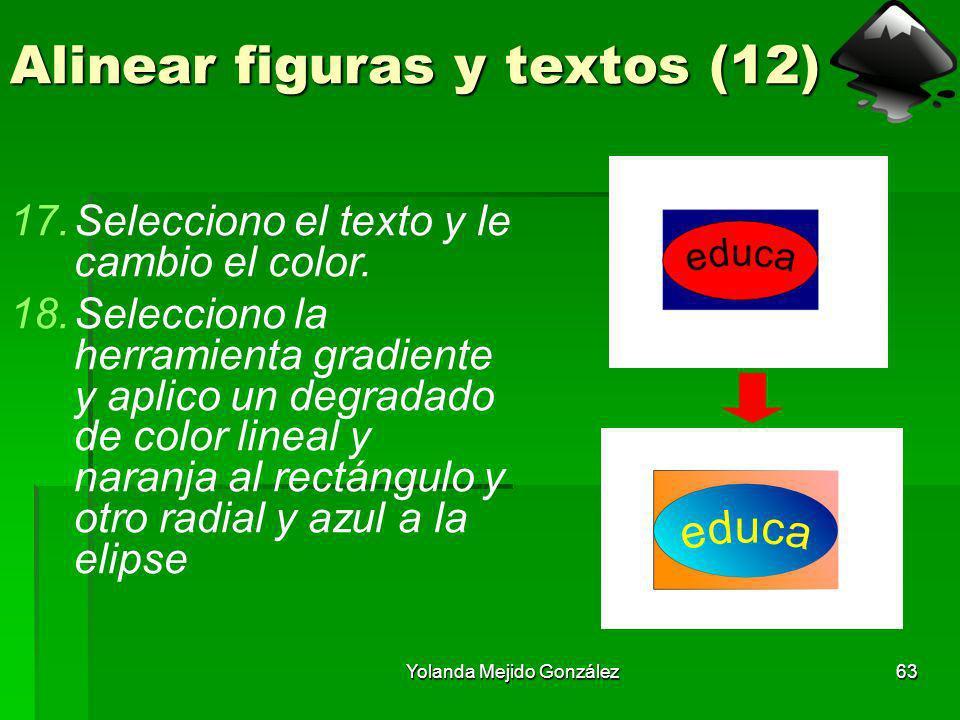 Yolanda Mejido González63 Alinear figuras y textos (12) 17.Selecciono el texto y le cambio el color. 18.Selecciono la herramienta gradiente y aplico u