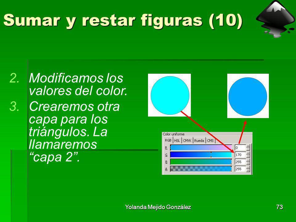 Yolanda Mejido González73 Sumar y restar figuras (10) 2.Modificamos los valores del color. 3.Crearemos otra capa para los triángulos. La llamaremos ca