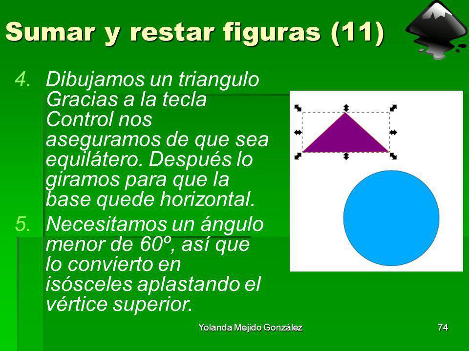 Yolanda Mejido González74 Sumar y restar figuras (11) 4.Dibujamos un triangulo Gracias a la tecla Control nos aseguramos de que sea equilátero. Despué