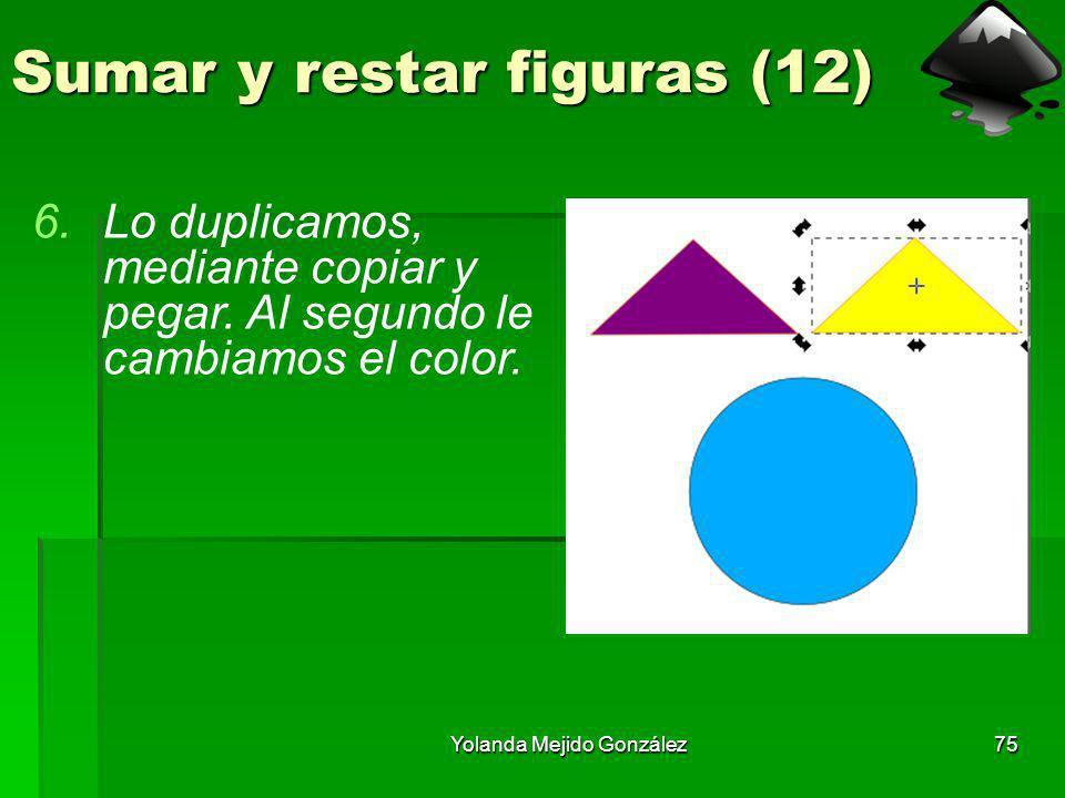 Yolanda Mejido González75 Sumar y restar figuras (12) 6.Lo duplicamos, mediante copiar y pegar. Al segundo le cambiamos el color.