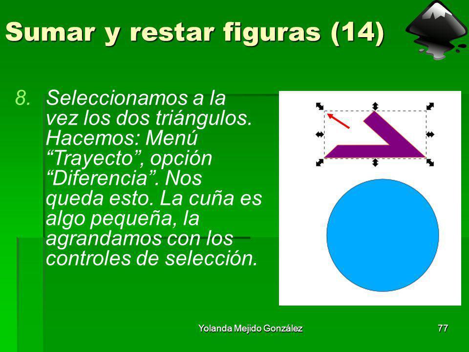 Yolanda Mejido González77 Sumar y restar figuras (14) 8.Seleccionamos a la vez los dos triángulos. Hacemos: Menú Trayecto, opción Diferencia. Nos qued