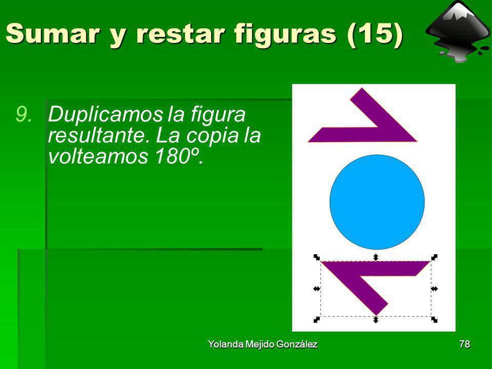 Yolanda Mejido González78 Sumar y restar figuras (15) 9.Duplicamos la figura resultante. La copia la volteamos 180º.