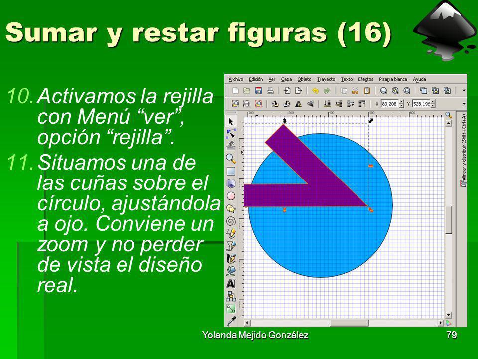 Yolanda Mejido González79 Sumar y restar figuras (16) 10.Activamos la rejilla con Menú ver, opción rejilla. 11.Situamos una de las cuñas sobre el círc