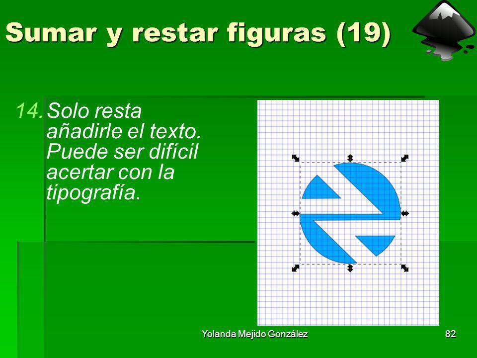 Yolanda Mejido González82 Sumar y restar figuras (19) 14.Solo resta añadirle el texto. Puede ser difícil acertar con la tipografía.