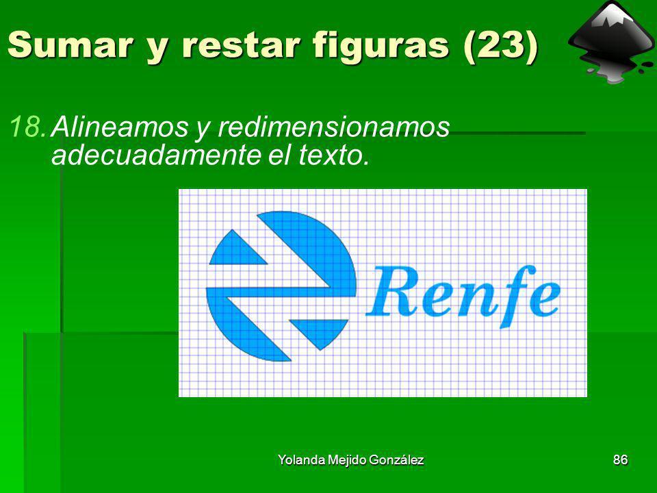 Yolanda Mejido González86 Sumar y restar figuras (23) 18.Alineamos y redimensionamos adecuadamente el texto.