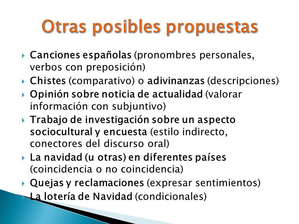 Canciones españolas (pronombres personales, verbos con preposición) Chistes (comparativo) o adivinanzas (descripciones) Opinión sobre noticia de actua
