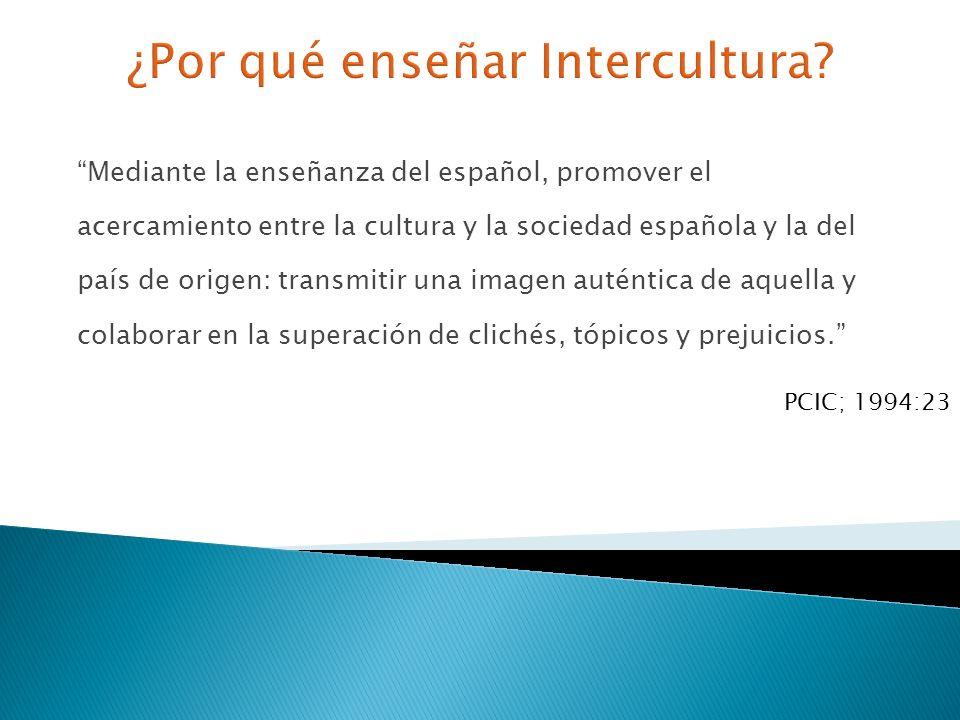 Mediante la enseñanza del español, promover el acercamiento entre la cultura y la sociedad española y la del país de origen: transmitir una imagen aut