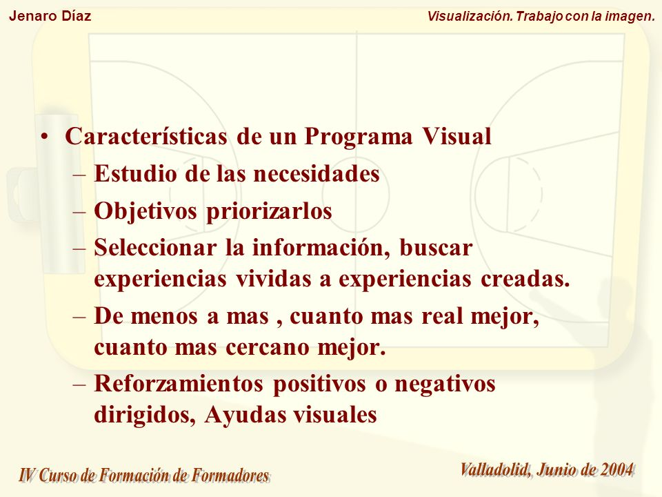 Jenaro Díaz Visualización. Trabajo con la imagen. Características de un Programa Visual –Estudio de las necesidades –Objetivos priorizarlos –Seleccion