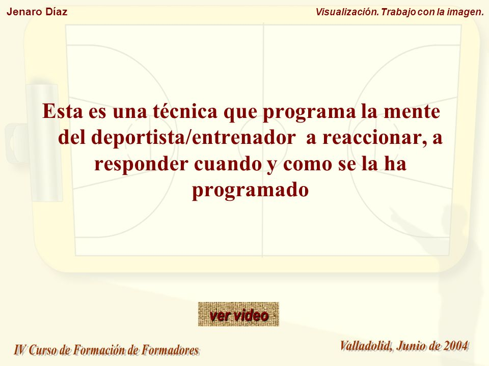 Jenaro Díaz Visualización. Trabajo con la imagen. Esta es una técnica que programa la mente del deportista/entrenador a reaccionar, a responder cuando