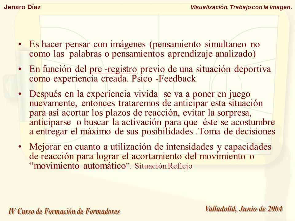 Jenaro Díaz Visualización. Trabajo con la imagen. Es hacer pensar con imágenes (pensamiento simultaneo no como las palabras o pensamientos aprendizaje