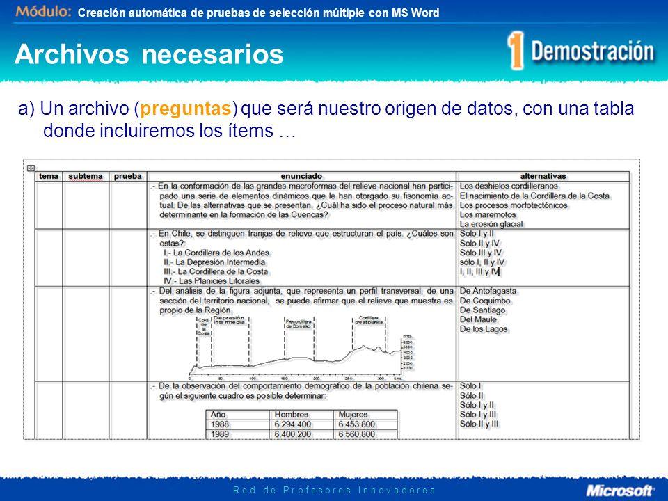 Creación automática de pruebas de selección múltiple con MS Word R e d d e P r o f e s o r e s I n n o v a d o r e s Archivos necesarios a) Un archivo