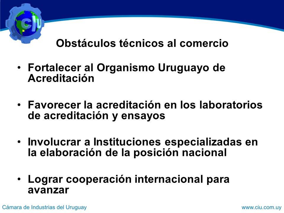 Obstáculos técnicos al comercio Fortalecer al Organismo Uruguayo de Acreditación Favorecer la acreditación en los laboratorios de acreditación y ensay