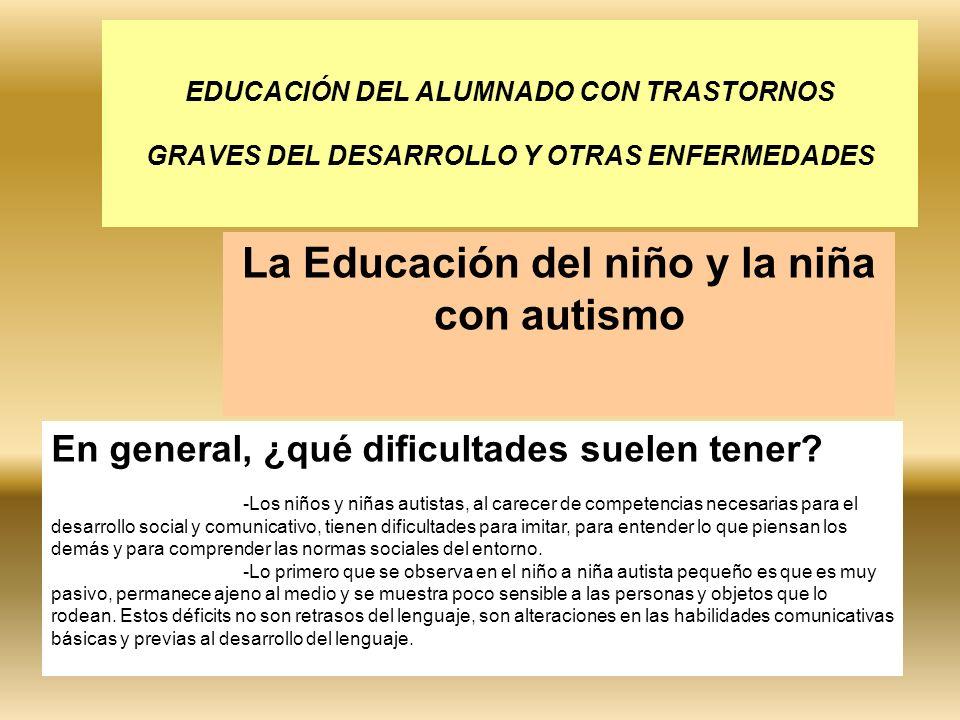 EDUCACIÓN DEL ALUMNADO CON TRASTORNOS GRAVES DEL DESARROLLO Y OTRAS ENFERMEDADES La Educación del niño y la niña con autismo En general, ¿qué dificult