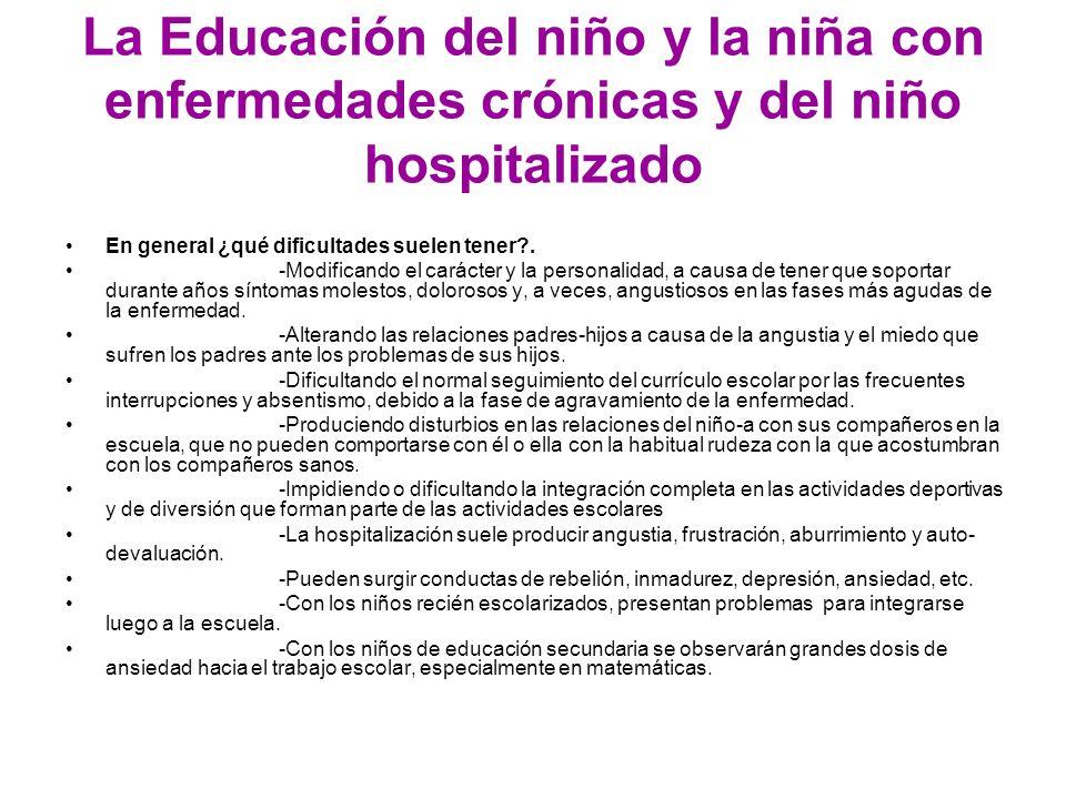 La Educación del niño y la niña con enfermedades crónicas y del niño hospitalizado En general ¿qué dificultades suelen tener?. -Modificando el carácte