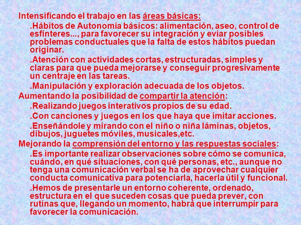 Intensificando el trabajo en las áreas básicas:.Hábitos de Autonomía básicos: alimentación, aseo, control de esfínteres..., para favorecer su integrac