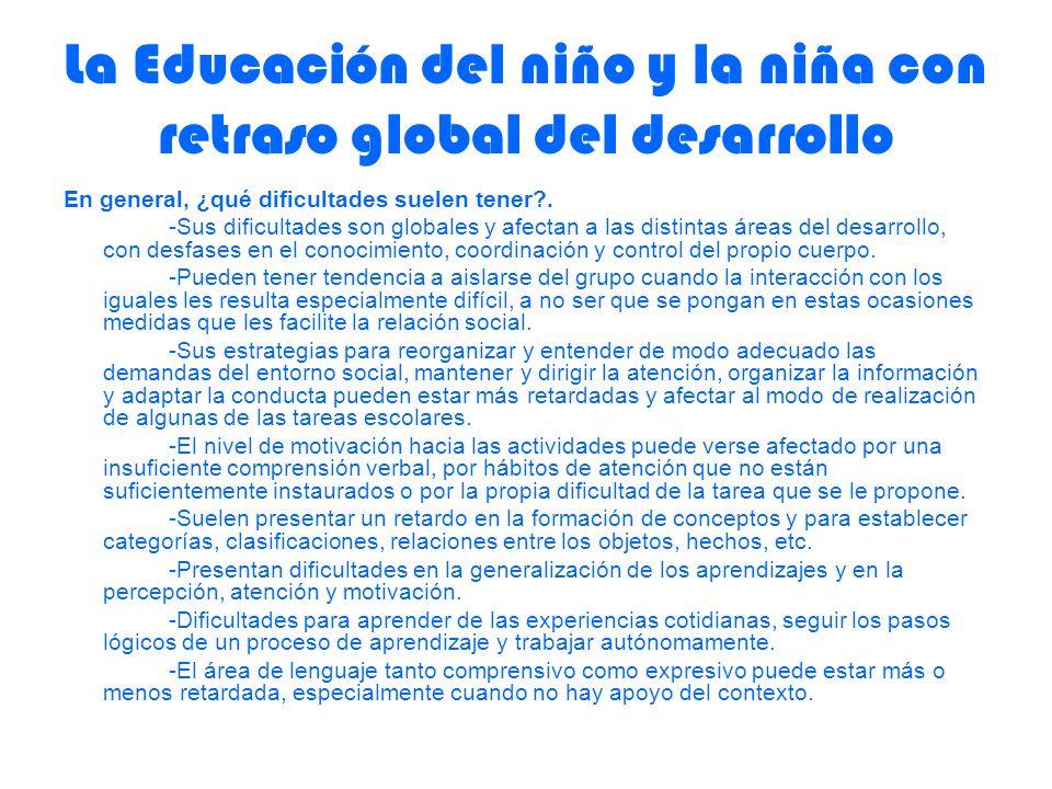 La Educación del niño y la niña con retraso global del desarrollo En general, ¿qué dificultades suelen tener?. -Sus dificultades son globales y afecta