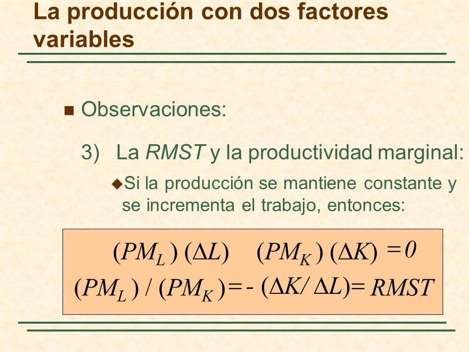 Observaciones: 3) La RMST y la productividad marginal: Si la producción se mantiene constante y se incrementa el trabajo, entonces: La producción con