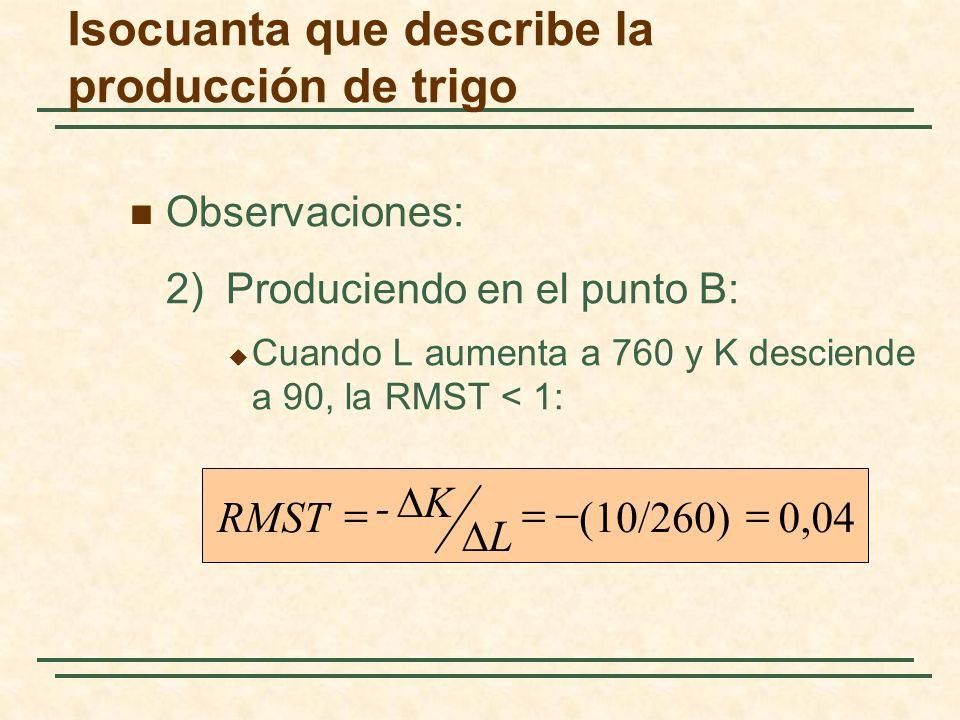 Observaciones: 2)Produciendo en el punto B: Cuando L aumenta a 760 y K desciende a 90, la RMST < 1:./ 0,04(10/260) L K - RMST Isocuanta que describe l