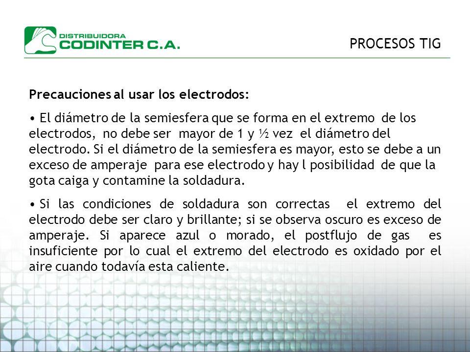 PROCESOS TIG Precauciones al usar los electrodos: El diámetro de la semiesfera que se forma en el extremo de los electrodos, no debe ser mayor de 1 y ½ vez el diámetro del electrodo.