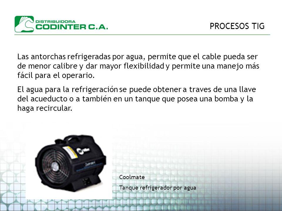 PROCESOS TIG Las antorchas refrigeradas por agua, permite que el cable pueda ser de menor calibre y dar mayor flexibilidad y permite una manejo más fácil para el operario.