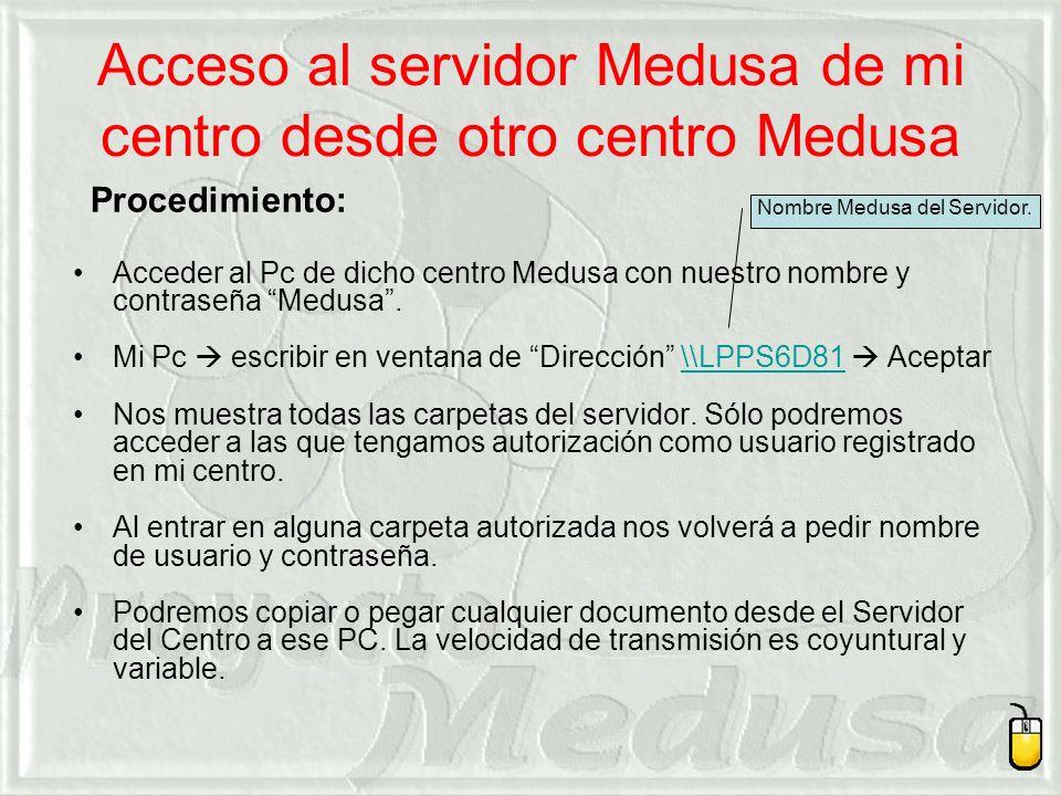 Acceso al servidor Medusa de mi centro desde otro centro Medusa Acceder al Pc de dicho centro Medusa con nuestro nombre y contraseña Medusa.